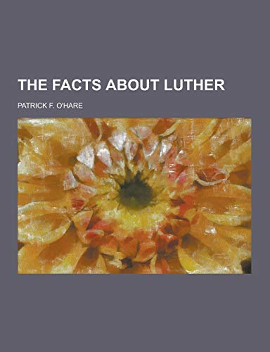 9781230375205: The Facts about Luther
