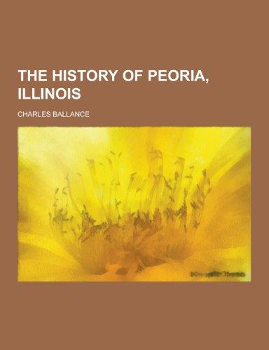 9781230375465: The History of Peoria, Illinois