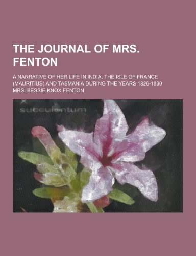 9781230375595: The Journal of Mrs. Fenton; A Narrative of Her Life in India, the Isle of France (Mauritius) and Tasmania During the Years 1826-1830
