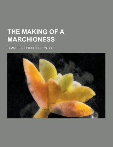 9781230375878: The Making of a Marchioness