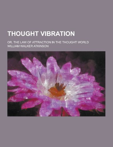 9781230376837: Thought Vibration; Or, the Law of Attraction in the Thought World