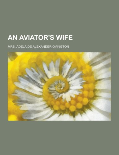 An Aviator s Wife (Paperback): Mrs Adelaide Alexander