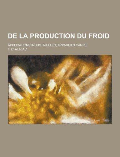 9781230380148: de La Production Du Froid; Applications Industrielles, Appareils Carre (French Edition)