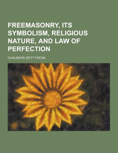 9781230380872: Freemasonry, Its Symbolism, Religious Nature, and Law of Perfection
