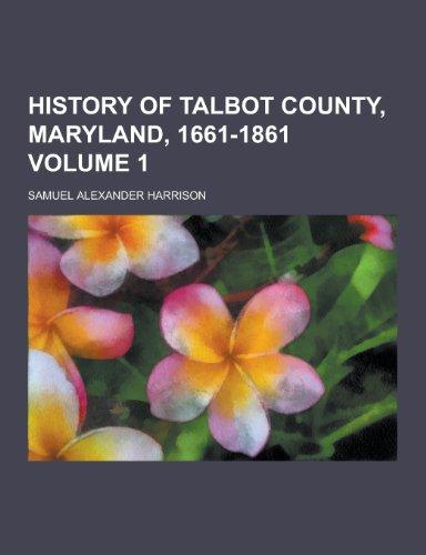 9781230381497: History of Talbot County, Maryland, 1661-1861 Volume 1