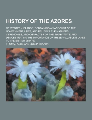 History of the Azores; Or Western Islands;: Thomas Ashe