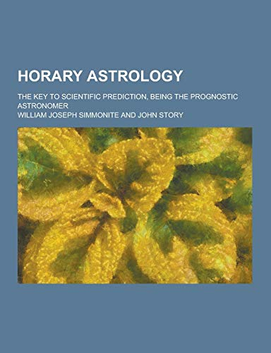 9781230381732: Horary Astrology; The Key to Scientific Prediction, Being the Prognostic Astronomer