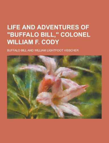 9781230382609: Life and Adventures of Buffalo Bill, Colonel William F. Cody