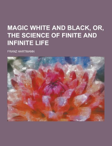 Magic White and Black, Or, the Science: Franz Hartmann