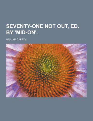 9781230385075: Seventy-One Not Out, Ed. by 'Mid-On'
