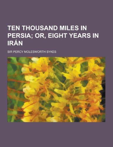 9781230385457: Ten Thousand Miles in Persia