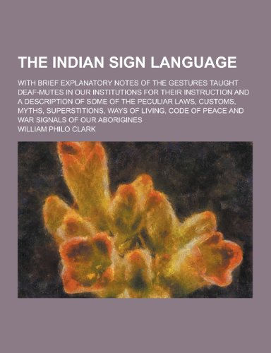 The Indian Sign Language; With Brief Explanatory: William Philo Clark