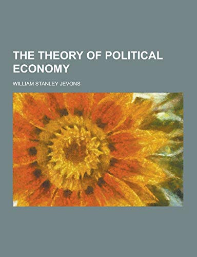 9781230387604: The Theory of Political Economy
