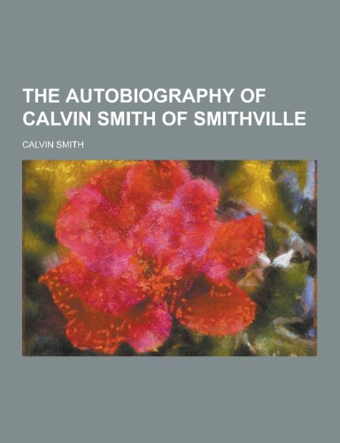 9781230387963: The Autobiography of Calvin Smith of Smithville