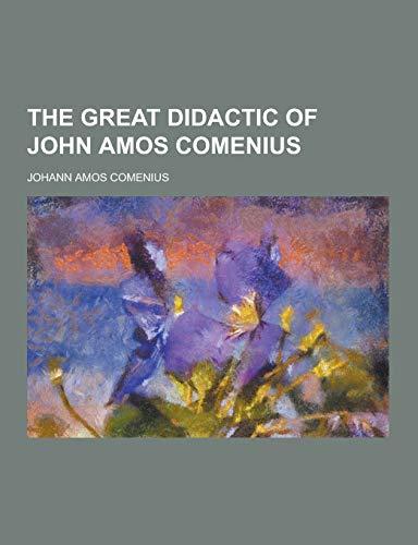The Great Didactic of John Amos Comenius: Johann Amos Comenius