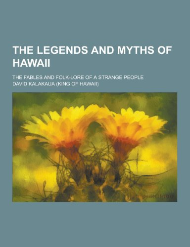 9781230388601: The Legends and Myths of Hawaii; The Fables and Folk-Lore of a Strange People