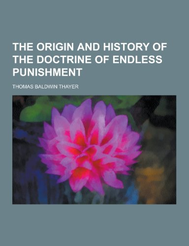 9781230388991: The Origin and History of the Doctrine of Endless Punishment
