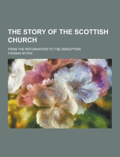 9781230389509: The Story of the Scottish Church; From the Reformation to the Disruption
