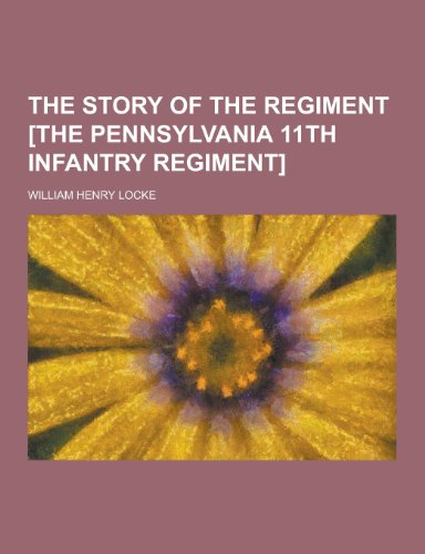 9781230389523: The Story of the Regiment [The Pennsylvania 11th Infantry Regiment]