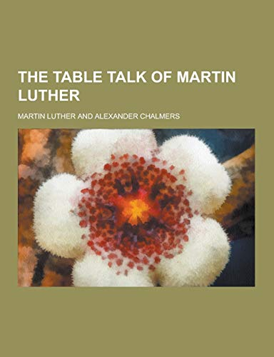 9781230389554: The Table Talk of Martin Luther