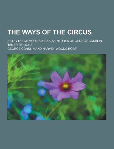 9781230389677: The Ways of the Circus; Being the Memories and Adventures of George Conklin, Tamer of Lions