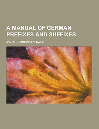 9781230391731: A Manual of German Prefixes and Suffixes