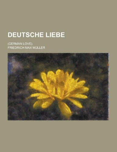 Deutsche Liebe (German Love).: Friedrich Maximilian Muller