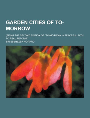 9781230394046: Garden Cities of To-Morrow; (Being the Second Edition of To-Morrow: A Peaceful Path to Real Reform)