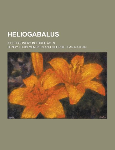 9781230394299: Heliogabalus; A Buffoonery in Three Acts