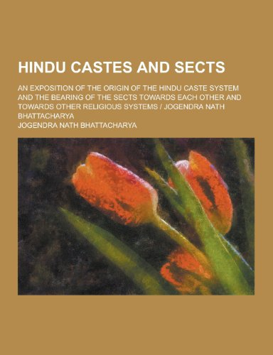 9781230394343: Hindu Castes and Sects; An Exposition of the Origin of the Hindu Caste System and the Bearing of the Sects Towards Each Other and Towards Other Religi