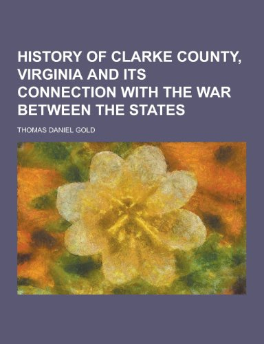 9781230394459: History of Clarke County, Virginia and Its Connection with the War Between the States