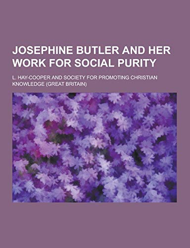 Josephine Butler and Her Work for Social: L Hay-Cooper