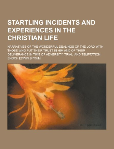 9781230398761: Startling Incidents and Experiences in the Christian Life; Narratives of the Wonderful Dealings of the Lord with Those Who Put Their Trust in Him and