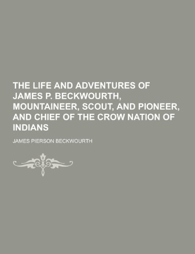 The Life and Adventures of James P.: James Pierson Beckwourth