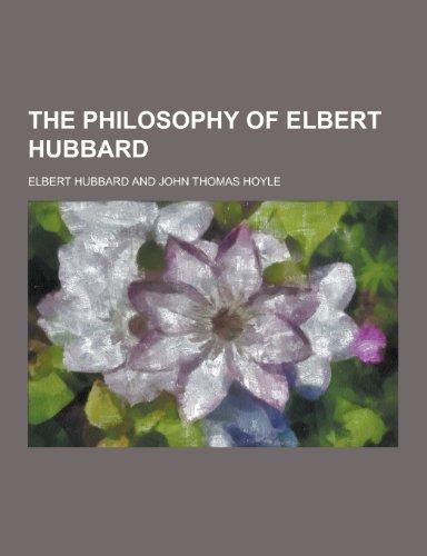 9781230401454: The Philosophy of Elbert Hubbard