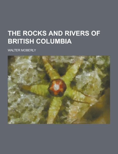 9781230401768: The Rocks and Rivers of British Columbia