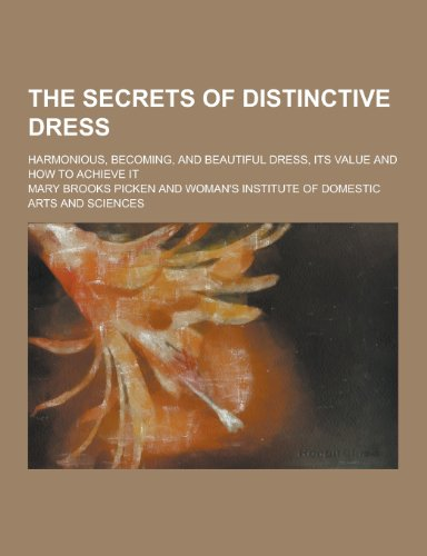 9781230401867: The Secrets of Distinctive Dress; Harmonious, Becoming, and Beautiful Dress, Its Value and How to Achieve It