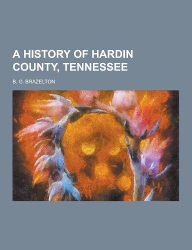 A History of Hardin County, Tennessee (Paperback): B G Brazelton