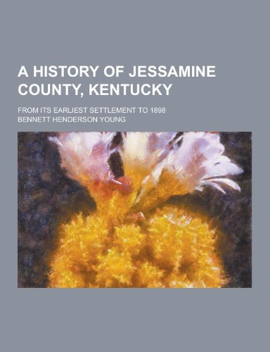A History of Jessamine County, Kentucky From: Bennett Henderson Young