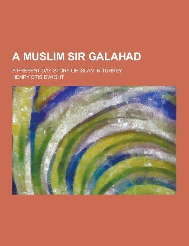 9781230404134: A Muslim Sir Galahad; A Present Day Story of Islam in Turkey