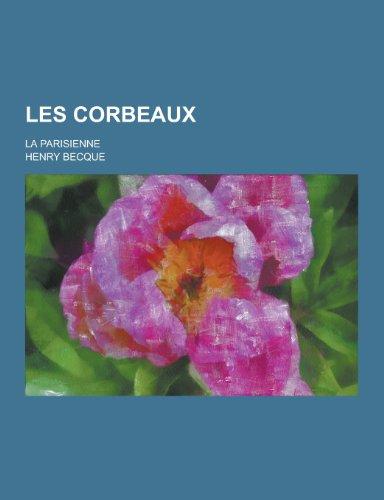 9781230405872: Les Corbeaux; La Parisienne