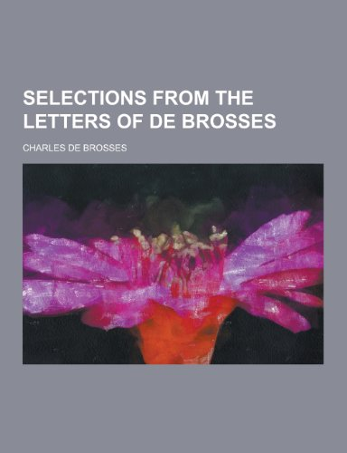 9781230407302: Selections from the Letters of de Brosses