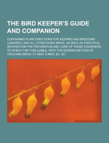 The Bird Keeper s Guide and Companion;: Anonymous