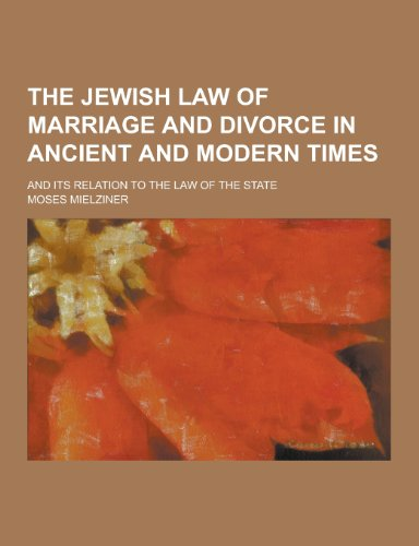 9781230408224: The Jewish Law of Marriage and Divorce in Ancient and Modern Times; And Its Relation to the Law of the State