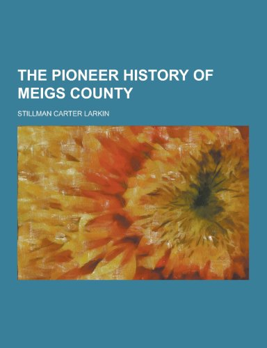 9781230408620: The Pioneer History of Meigs County