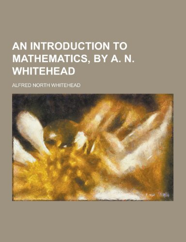 9781230410296: An Introduction to Mathematics, by A. N. Whitehead