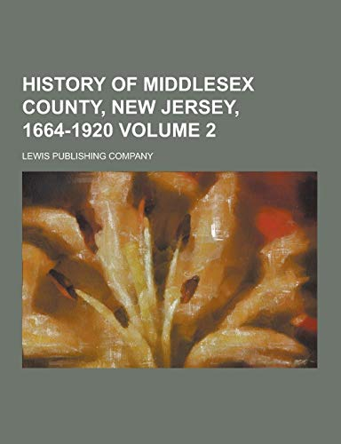 History of Middlesex County, New Jersey, 1664-1920: Lewis Publishing Company