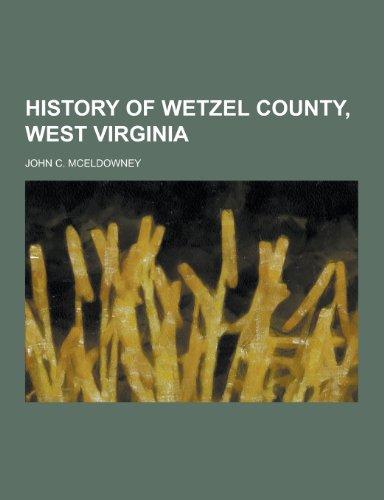 9781230411866: History of Wetzel County, West Virginia