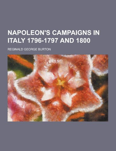 9781230413037: Napoleon's Campaigns in Italy 1796-1797 and 1800