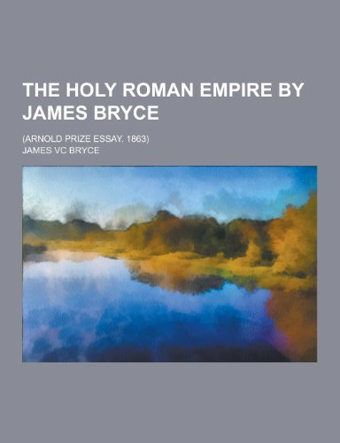 The Holy Roman Empire by James Bryce;: James VC Bryce